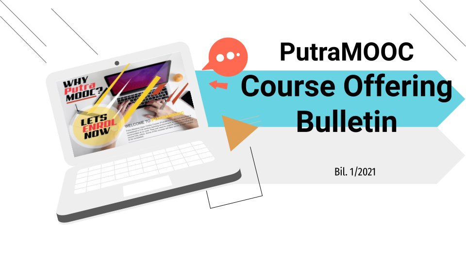 Click here for PutraMOOC Course Offering Bulletin